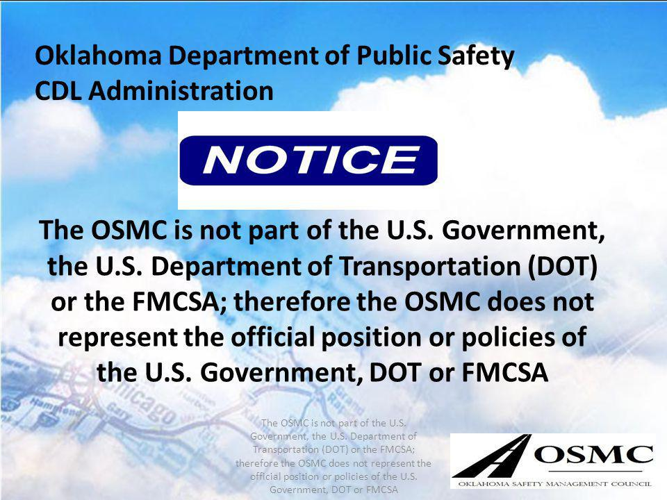 Oklahoma Department of Public Safety CDL Administration The OSMC is not part of the U.S. Government, the U.S. Department of Transportation (DOT) or th