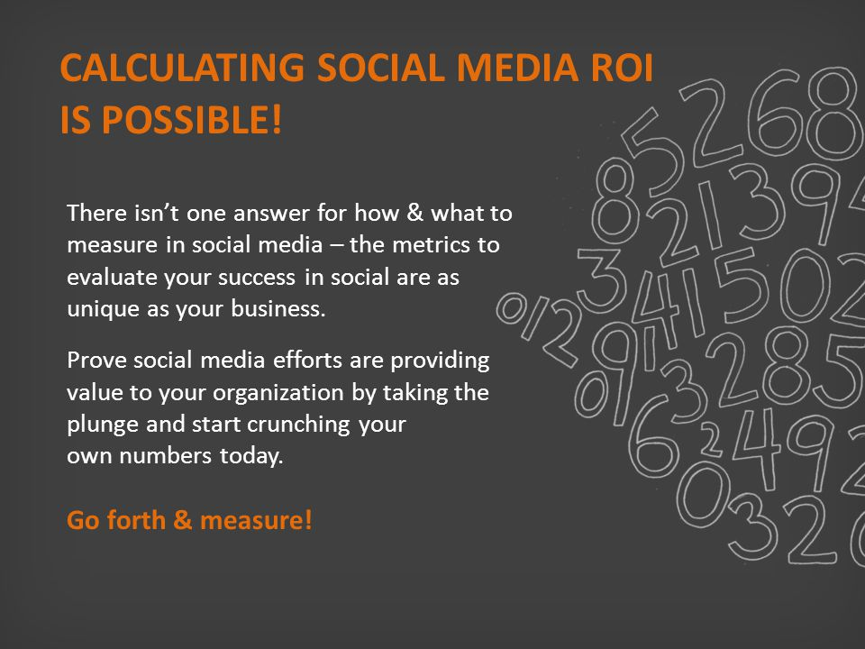 CALCULATING SOCIAL MEDIA ROI IS POSSIBLE.