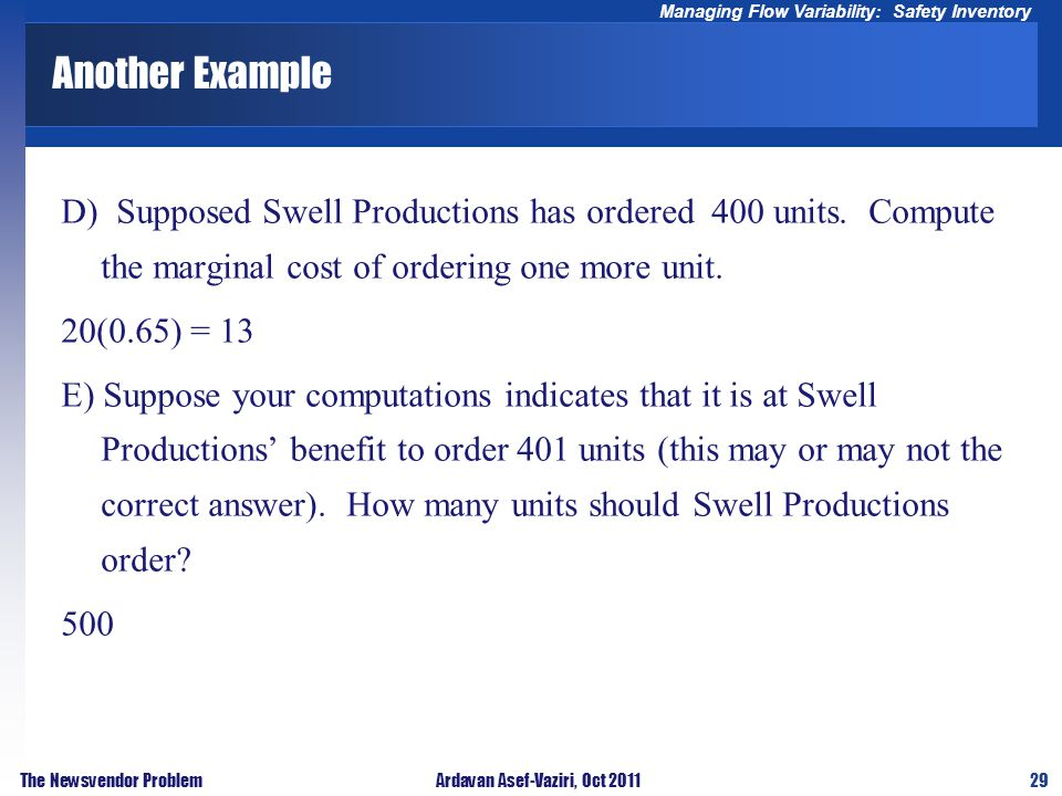 29 Managing Flow Variability: Safety Inventory The Newsvendor ProblemArdavan Asef-Vaziri, Oct 2011 Another Example D) Supposed Swell Productions has o