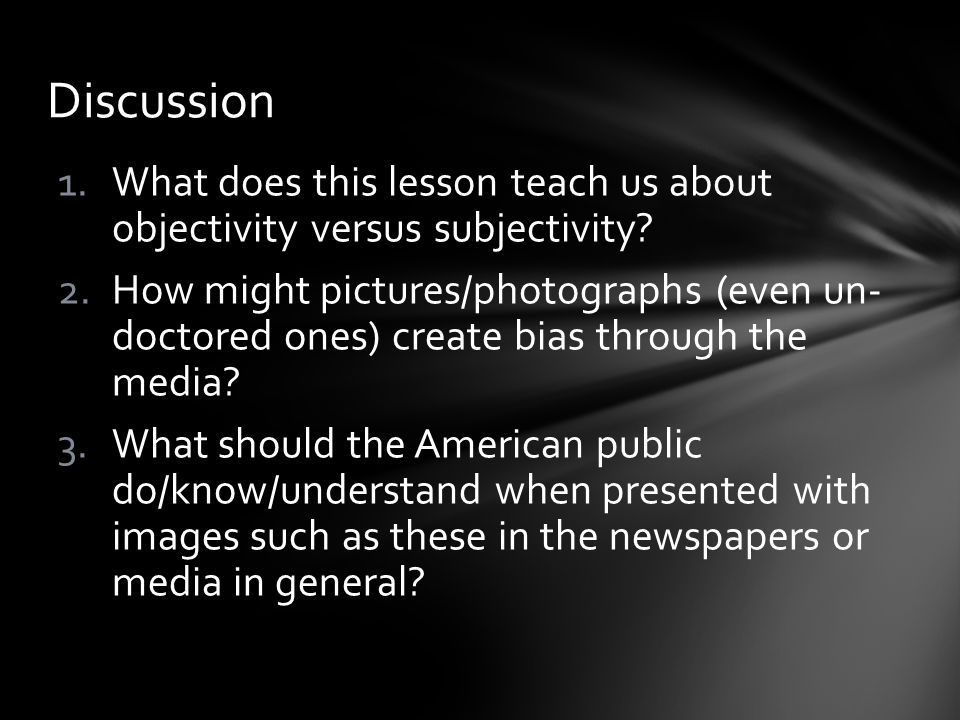 Discussion 1.What does this lesson teach us about objectivity versus subjectivity.