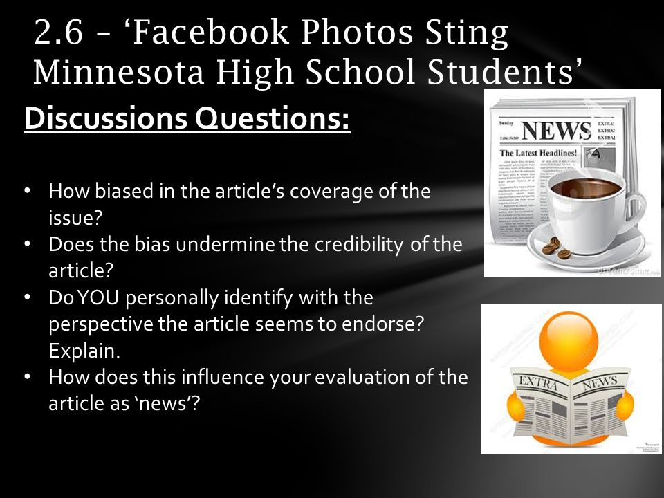 2.6 – Facebook Photos Sting Minnesota High School Students Discussions Questions: How biased in the articles coverage of the issue.