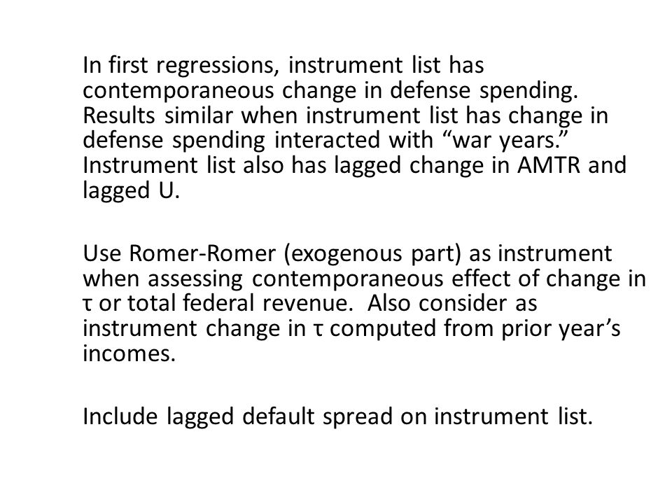 In first regressions, instrument list has contemporaneous change in defense spending. Results similar when instrument list has change in defense spend