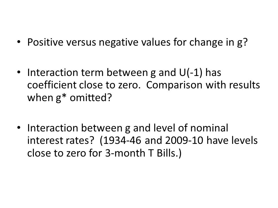 Positive versus negative values for change in g? Interaction term between g and U(-1) has coefficient close to zero. Comparison with results when g* o