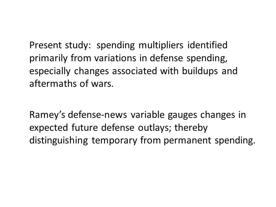 Present study: spending multipliers identified primarily from variations in defense spending, especially changes associated with buildups and aftermat