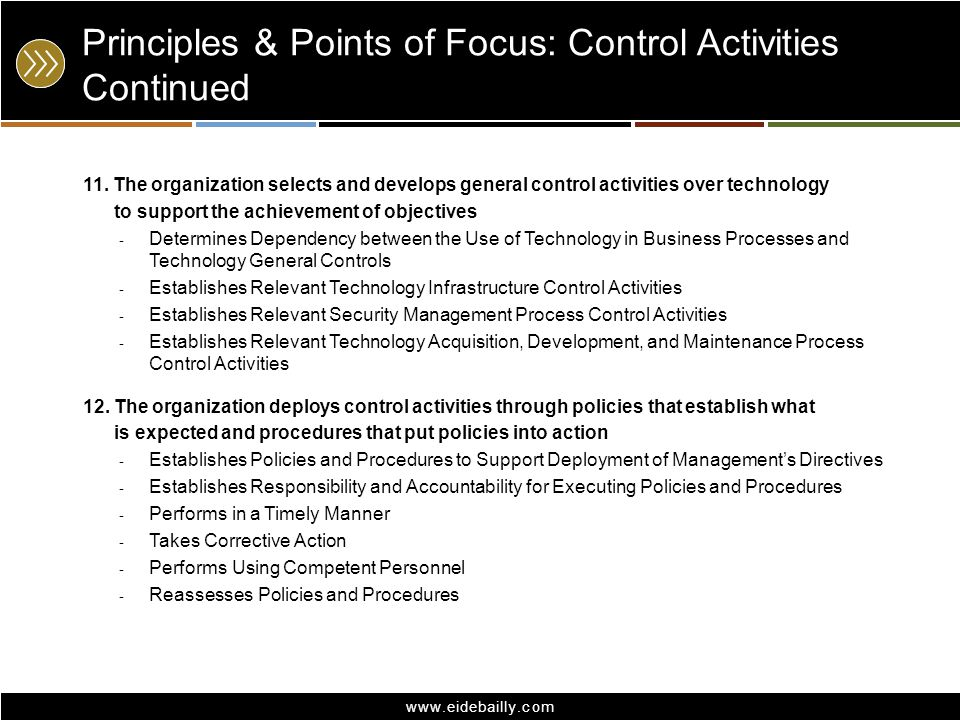 www.eidebailly.com Principles & Points of Focus: Control Activities Continued 11. The organization selects and develops general control activities ove