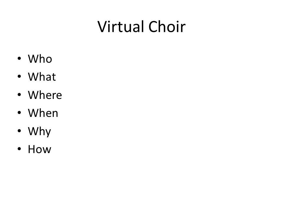 Virtual Choir Who What Where When Why How