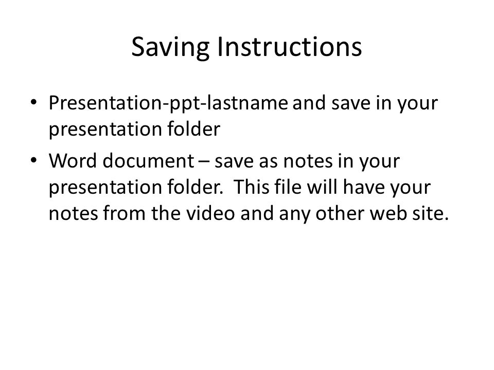 Saving Instructions Presentation-ppt-lastname and save in your presentation folder Word document – save as notes in your presentation folder. This fil