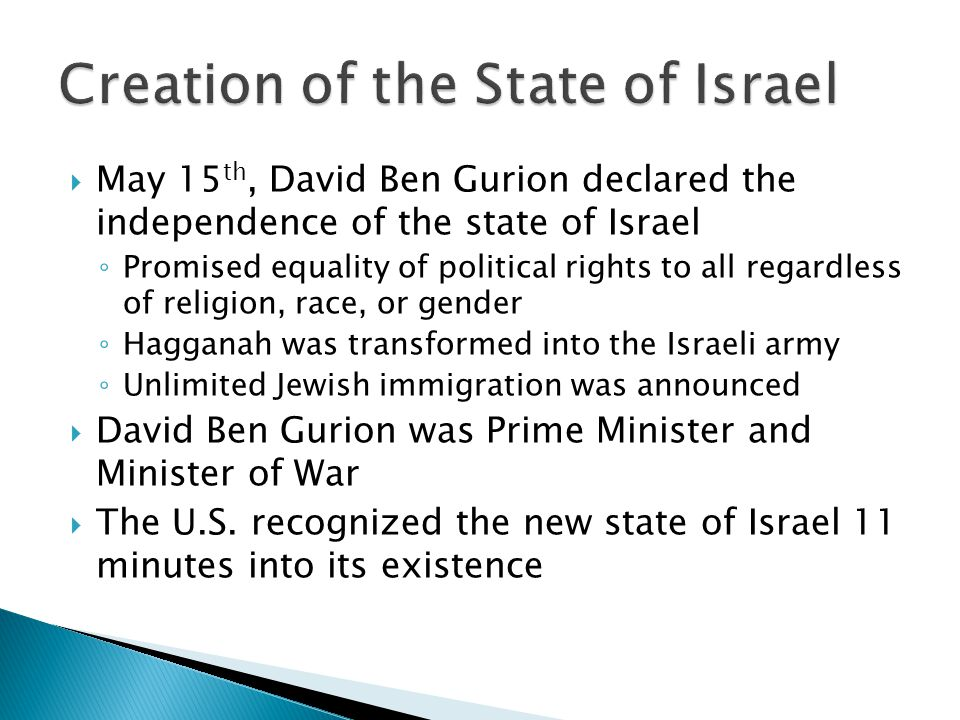 May 15 th, David Ben Gurion declared the independence of the state of Israel Promised equality of political rights to all regardless of religion, race