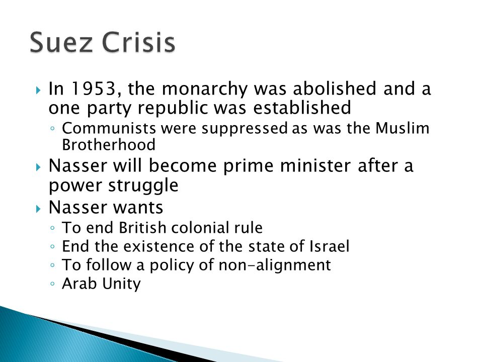In 1953, the monarchy was abolished and a one party republic was established Communists were suppressed as was the Muslim Brotherhood Nasser will beco