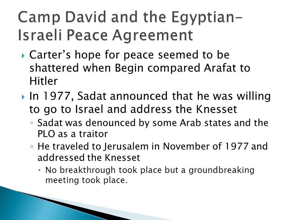 Carters hope for peace seemed to be shattered when Begin compared Arafat to Hitler In 1977, Sadat announced that he was willing to go to Israel and ad