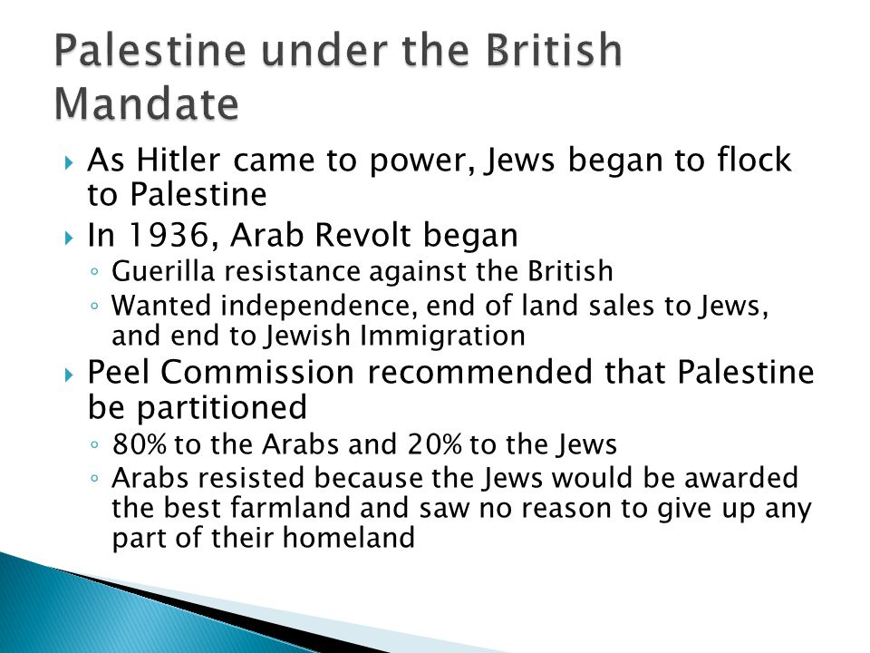 As Hitler came to power, Jews began to flock to Palestine In 1936, Arab Revolt began Guerilla resistance against the British Wanted independence, end