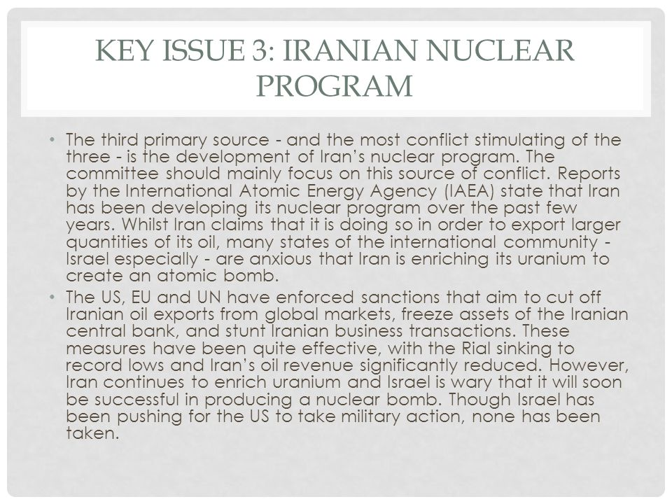 KEY ISSUE 3: IRANIAN NUCLEAR PROGRAM The third primary source - and the most conflict stimulating of the three - is the development of Irans nuclear p