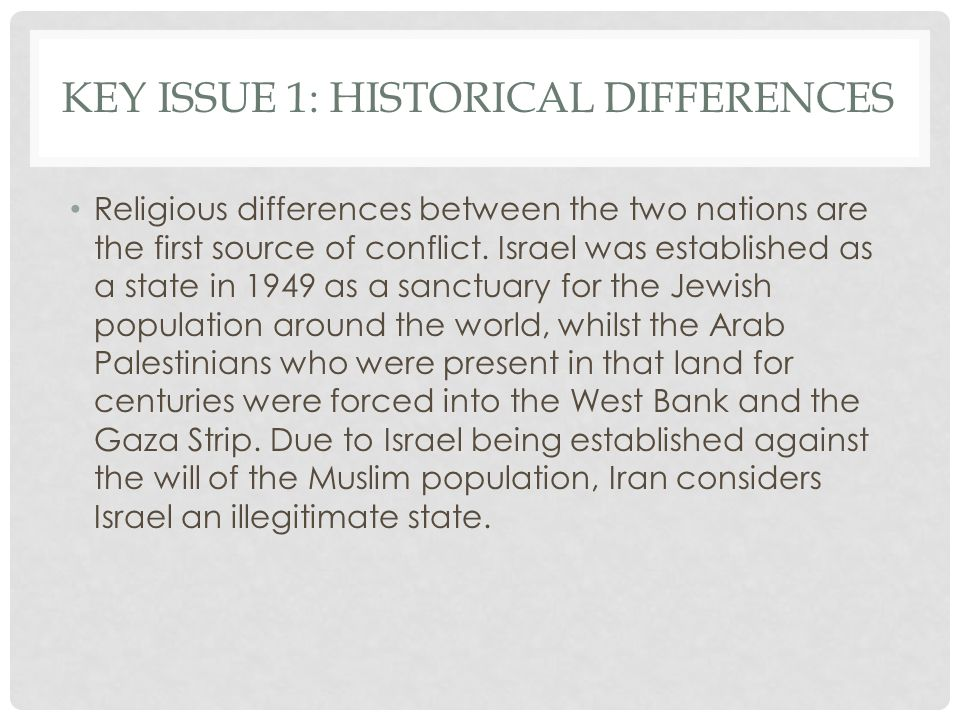KEY ISSUE 1: HISTORICAL DIFFERENCES Religious differences between the two nations are the first source of conflict.