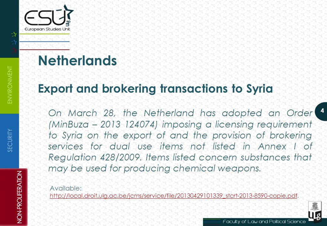 Netherlands Export and brokering transactions to Syria On March 28, the Netherland has adopted an Order (MinBuza – 2013 124074) imposing a licensing requirement to Syria on the export of and the provision of brokering services for dual use items not listed in Annex I of Regulation 428/2009.