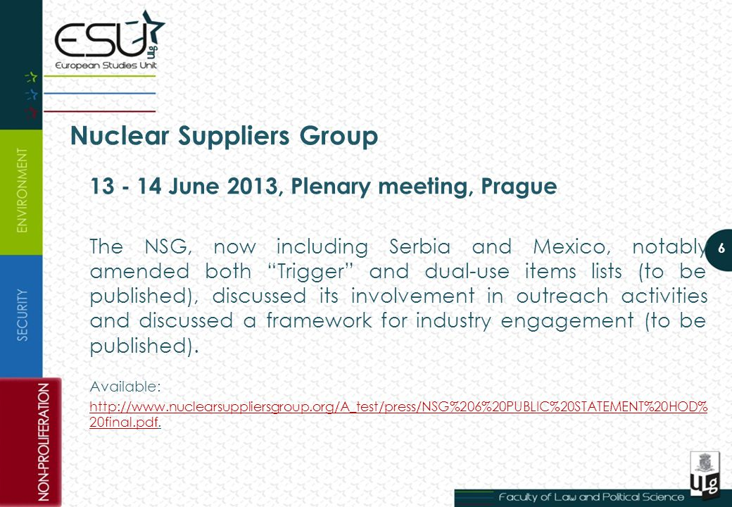 Nuclear Suppliers Group 13 - 14 June 2013, Plenary meeting, Prague The NSG, now including Serbia and Mexico, notably amended both Trigger and dual-use items lists (to be published), discussed its involvement in outreach activities and discussed a framework for industry engagement (to be published).