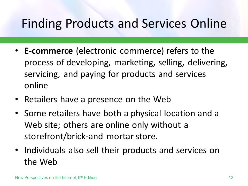 Finding Products and Services Online E-commerce (electronic commerce) refers to the process of developing, marketing, selling, delivering, servicing,