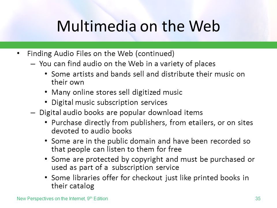 Multimedia on the Web Finding Audio Files on the Web (continued) – You can find audio on the Web in a variety of places Some artists and bands sell an