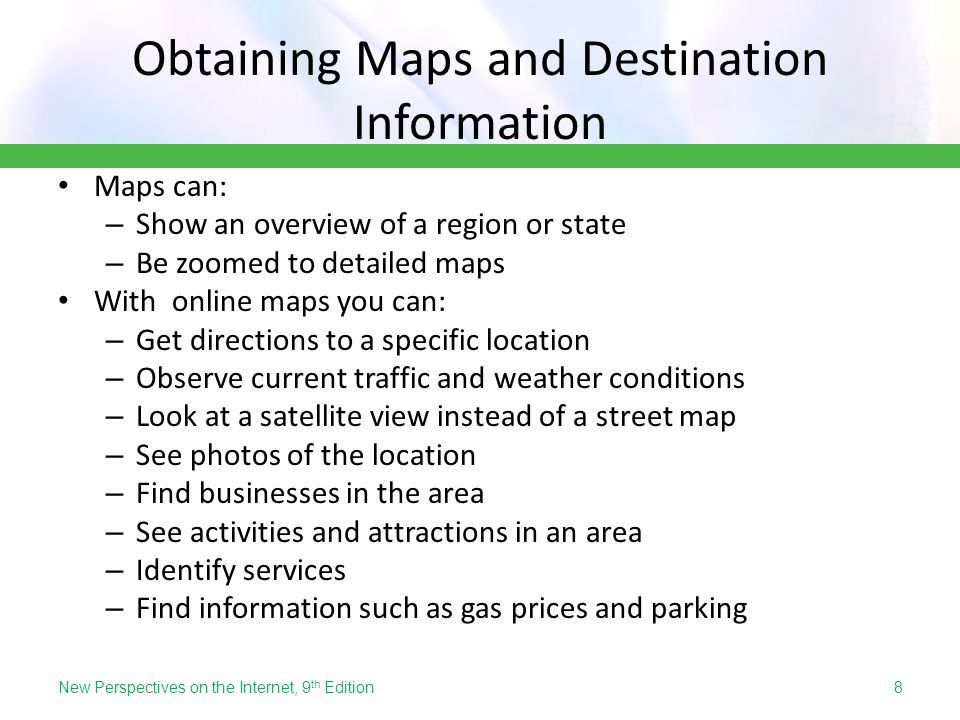 Obtaining Maps and Destination Information Maps can: – Show an overview of a region or state – Be zoomed to detailed maps With online maps you can: –