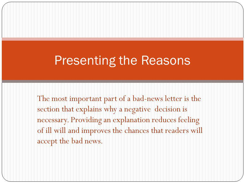 The most important part of a bad-news letter is the section that explains why a negative decision is necessary. Providing an explanation reduces feeli