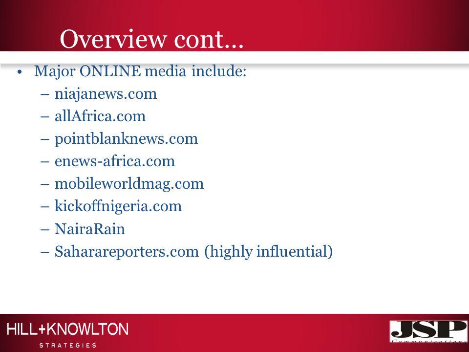 Overview cont… Major ONLINE media include: –niajanews.com –allAfrica.com –pointblanknews.com –enews-africa.com –mobileworldmag.com –kickoffnigeria.com –NairaRain –Saharareporters.com (highly influential)