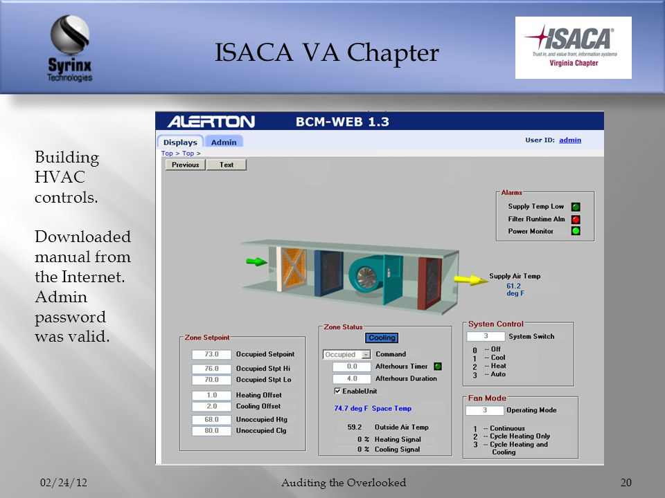 ISACA VA Chapter 02/24/12Auditing the Overlooked20 Building HVAC controls. Downloaded manual from the Internet. Admin password was valid.