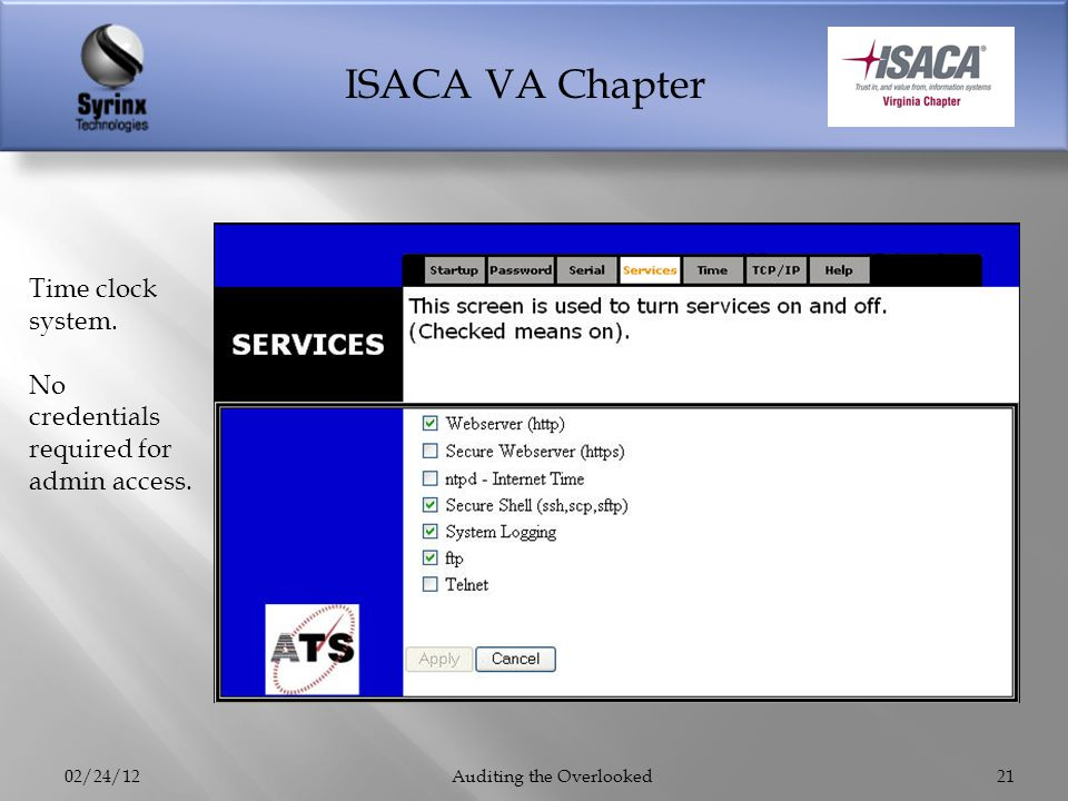 ISACA VA Chapter 02/24/12Auditing the Overlooked21 Time clock system. No credentials required for admin access.