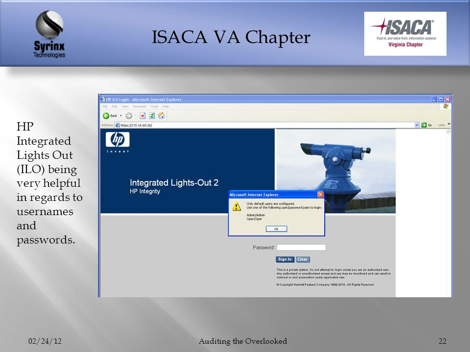ISACA VA Chapter 02/24/12Auditing the Overlooked22 HP Integrated Lights Out (ILO) being very helpful in regards to usernames and passwords.