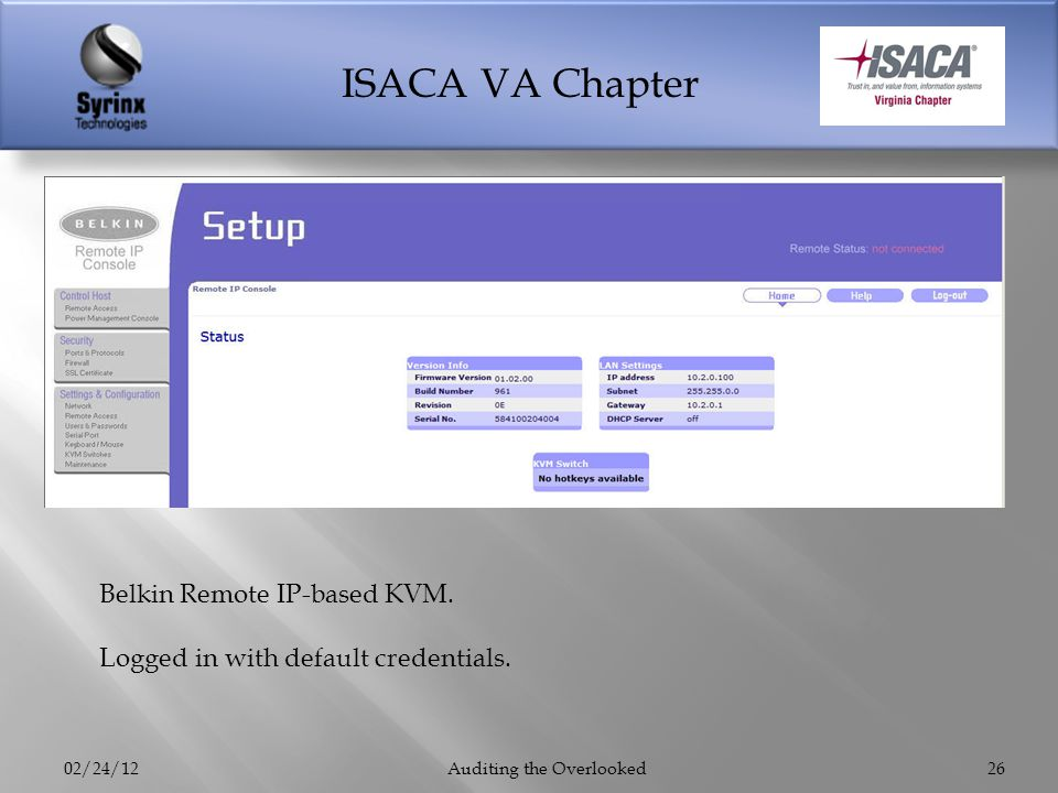 ISACA VA Chapter 02/24/12Auditing the Overlooked26 Belkin Remote IP-based KVM. Logged in with default credentials.