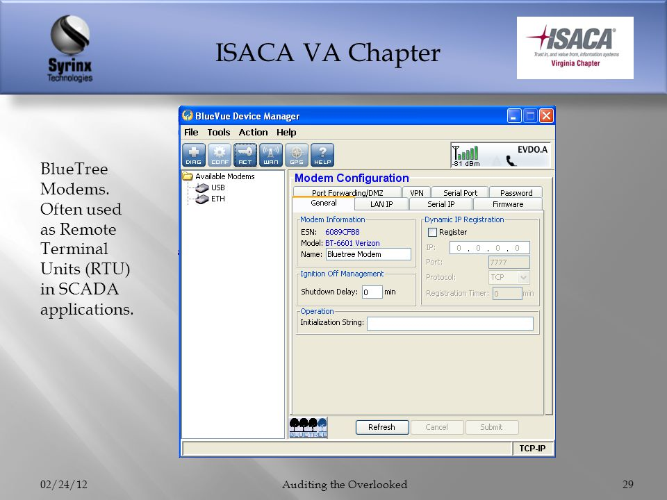 ISACA VA Chapter 02/24/12Auditing the Overlooked29 BlueTree Modems. Often used as Remote Terminal Units (RTU) in SCADA applications.