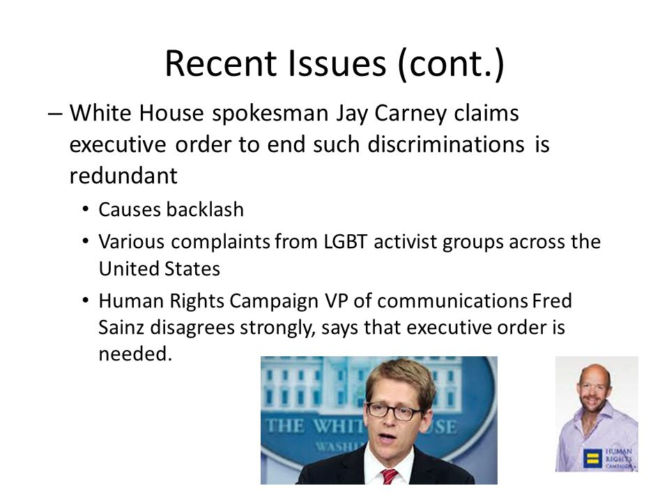 Recent Issues (cont.) – White House spokesman Jay Carney claims executive order to end such discriminations is redundant Causes backlash Various compl