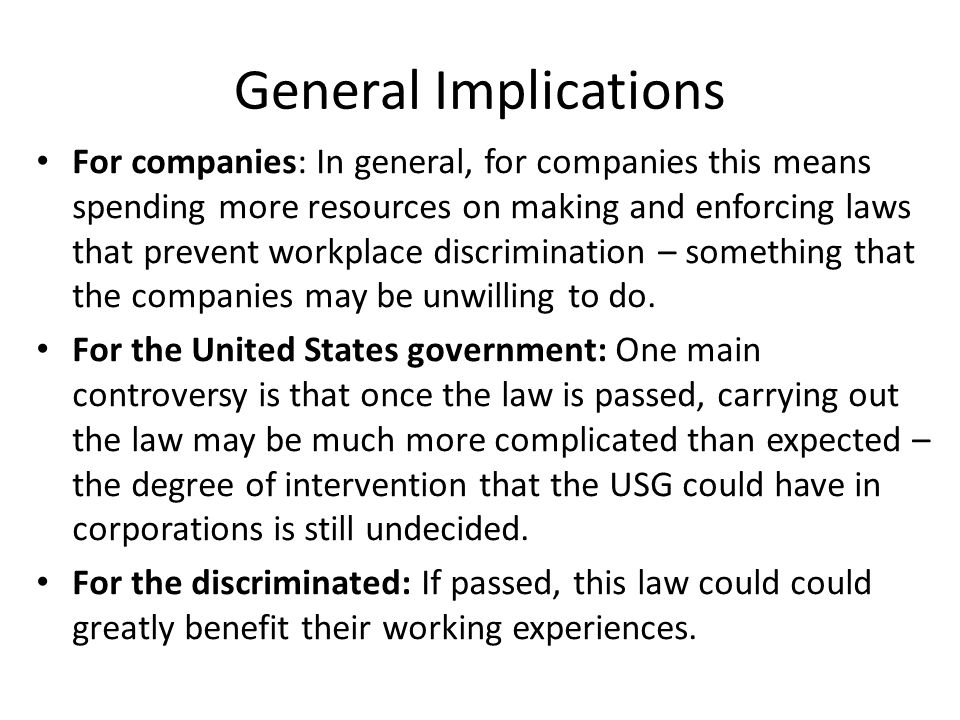 General Implications For companies: In general, for companies this means spending more resources on making and enforcing laws that prevent workplace d