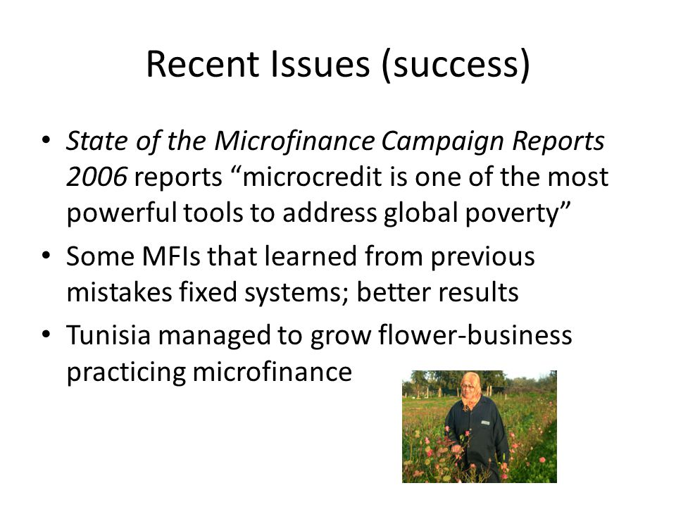 Recent Issues (success) State of the Microfinance Campaign Reports 2006 reports microcredit is one of the most powerful tools to address global povert