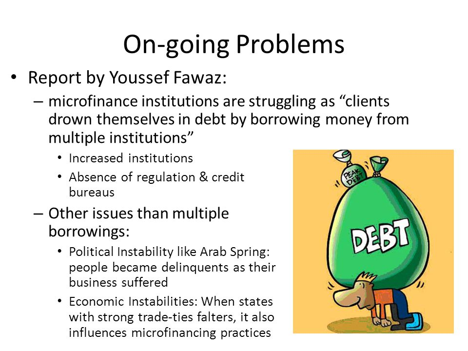 On-going Problems Report by Youssef Fawaz: – microfinance institutions are struggling as clients drown themselves in debt by borrowing money from mult