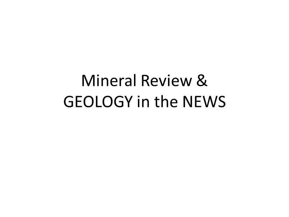 Mineral Review & GEOLOGY in the NEWS