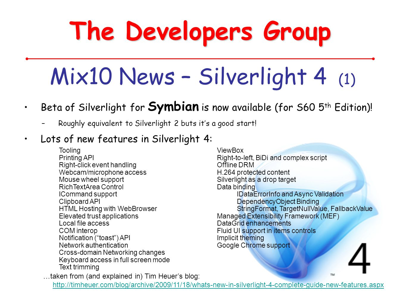 The Developers Group Mix10 News – Silverlight 4 (1) Beta of Silverlight for Symbian is now available (for S60 5 th Edition)! –Roughly equivalent to Si