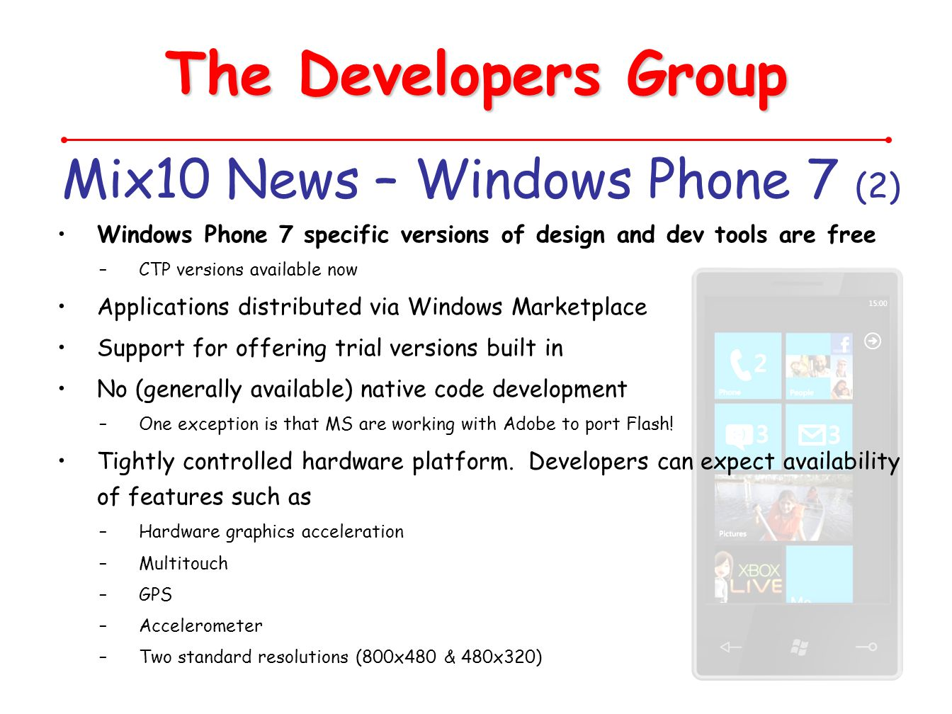 The Developers Group Mix10 News – Windows Phone 7 (2) Windows Phone 7 specific versions of design and dev tools are free –CTP versions available now A