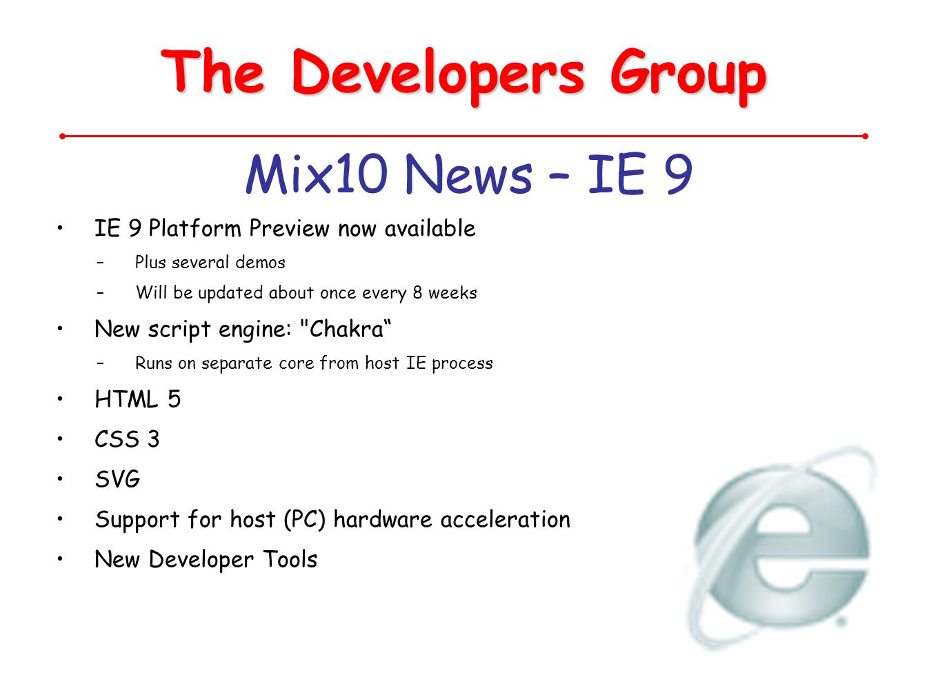 The Developers Group Mix10 News – IE 9 IE 9 Platform Preview now available –Plus several demos –Will be updated about once every 8 weeks New script en