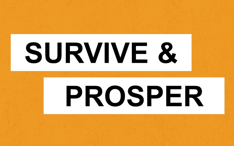 SURVIVE & PROSPER