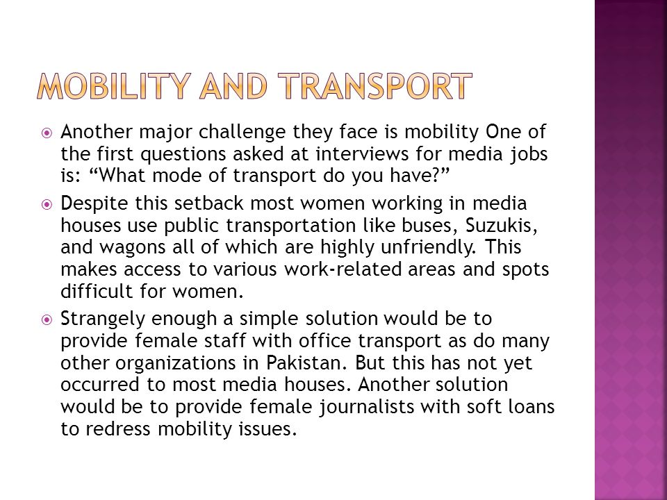Another major challenge they face is mobility One of the first questions asked at interviews for media jobs is: What mode of transport do you have? De