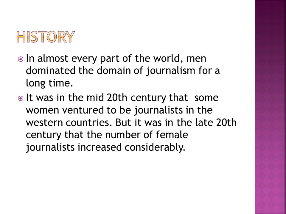 In almost every part of the world, men dominated the domain of journalism for a long time.