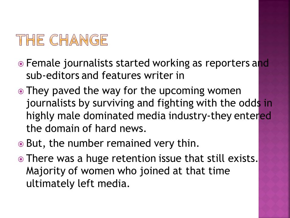 Female journalists started working as reporters and sub-editors and features writer in They paved the way for the upcoming women journalists by surviving and fighting with the odds in highly male dominated media industry-they entered the domain of hard news.