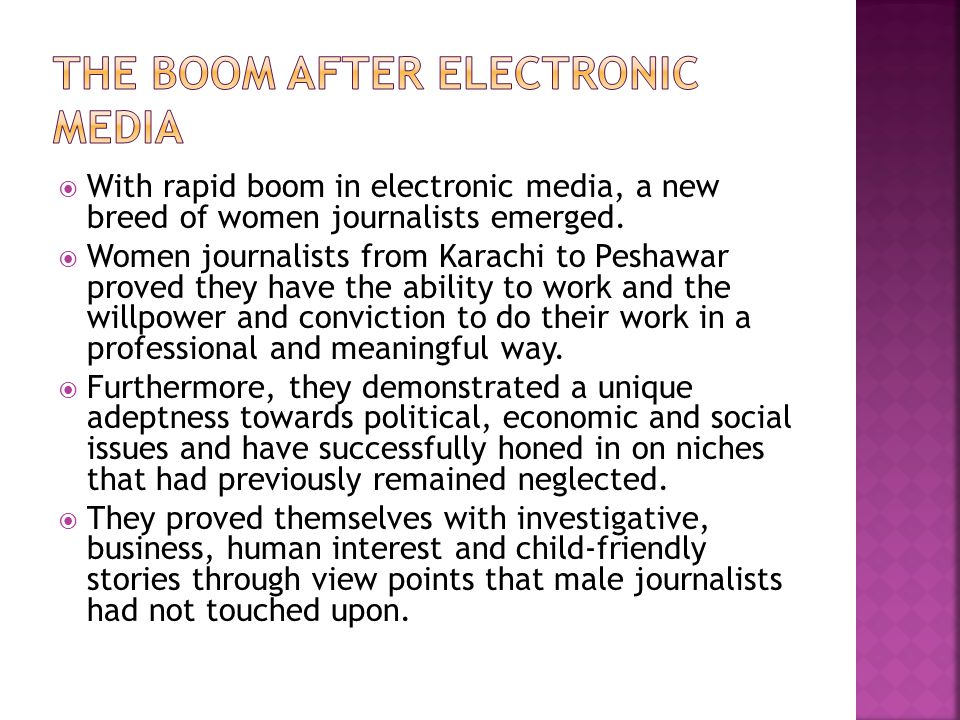 With rapid boom in electronic media, a new breed of women journalists emerged. Women journalists from Karachi to Peshawar proved they have the ability