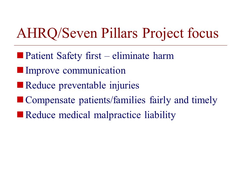 © 2008 The Board of Trustees of the University of Illinois AHRQ/Seven Pillars Project focus Patient Safety first – eliminate harm Improve communication Reduce preventable injuries Compensate patients/families fairly and timely Reduce medical malpractice liability