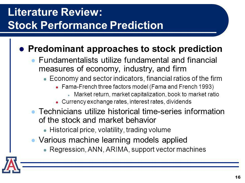 Literature Review: Stock Performance Prediction Predominant approaches to stock prediction Fundamentalists utilize fundamental and financial measures