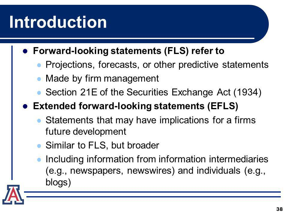 Introduction Forward-looking statements (FLS) refer to Projections, forecasts, or other predictive statements Made by firm management Section 21E of t