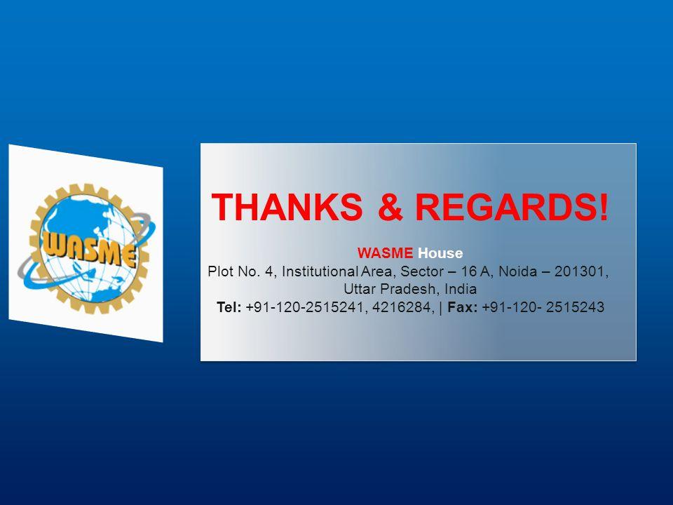 THANKS & REGARDS! WASME House Plot No. 4, Institutional Area, Sector – 16 A, Noida – 201301, Uttar Pradesh, India Tel: +91-120-2515241, 4216284,   Fax