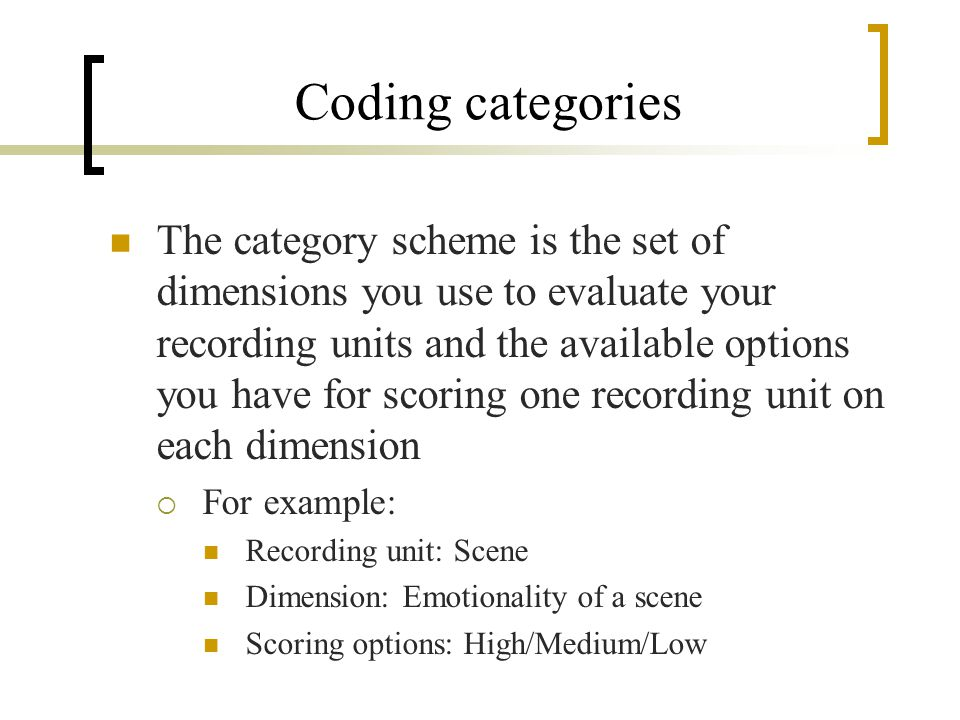 Coding categories The category scheme is the set of dimensions you use to evaluate your recording units and the available options you have for scoring