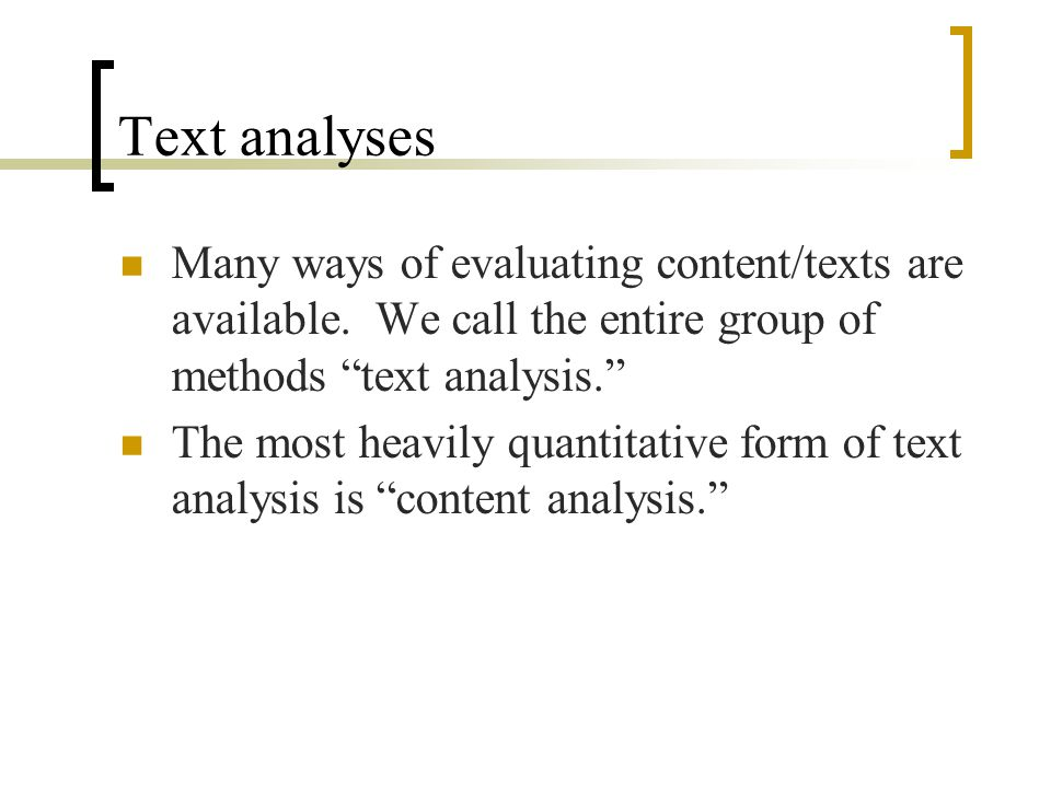 Text analyses Many ways of evaluating content/texts are available.