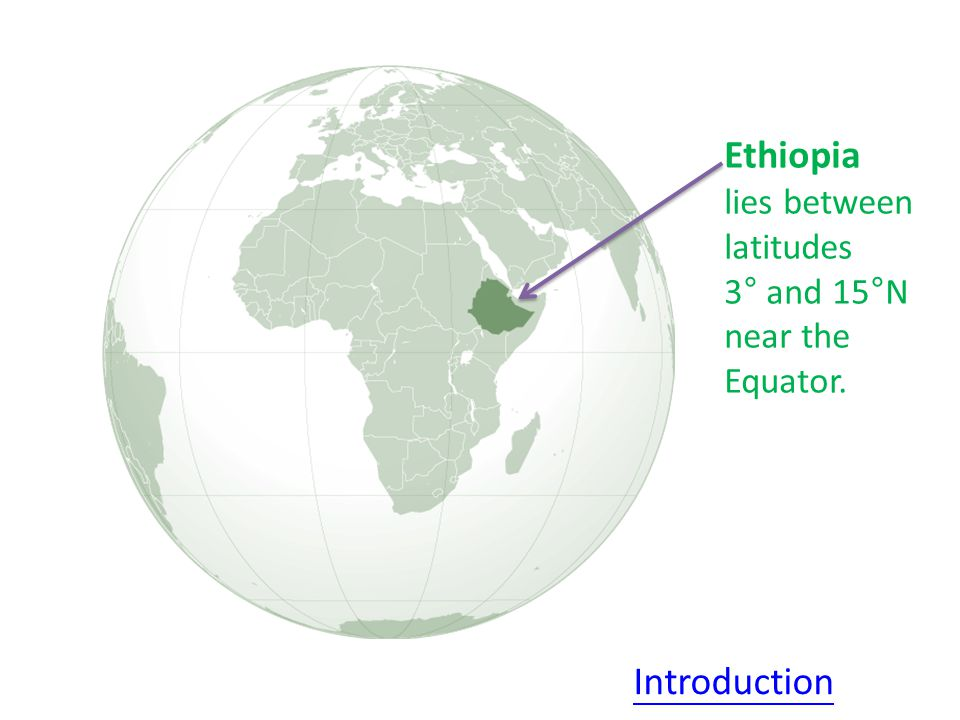 Ethiopia lies between latitudes 3° and 15°N near the Equator. Introduction