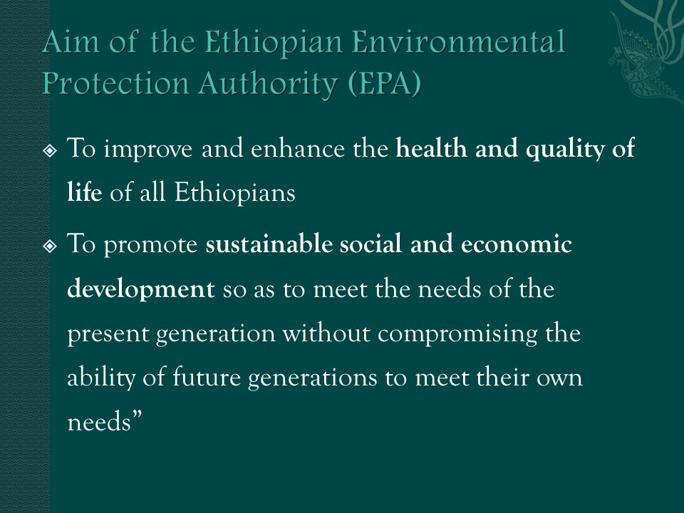 To improve and enhance the health and quality of life of all Ethiopians To promote sustainable social and economic development so as to meet the needs